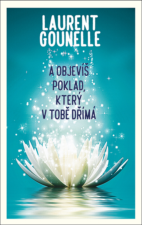 Laurent Gounelle: A objevíš poklad, který v tobě dřímá